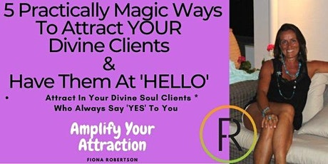 5 Practically Magic Ways To Attract YOUR Divine Clients *Have them at Hello tickets