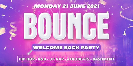 BOUNCE - WELCOME BACK PARTY 2021 (HIP HOP - R&B -  AFROBEATS - BASHMENT) tickets