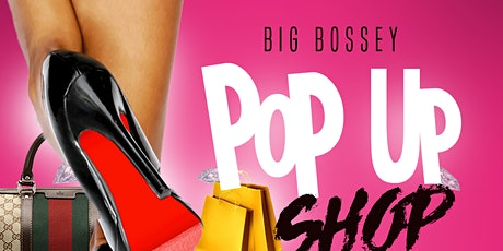 """ The Big Bossey Pop Up Shop"" tickets"