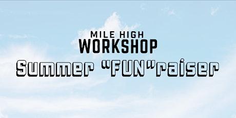 """The WorkShop's Summer """"FUN""""raiser tickets"""