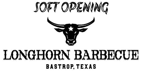 Longhorn Barbecue Soft Opening tickets