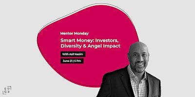 Mentor Monday | Smart Money: Investors, Diversity and Angel Impact