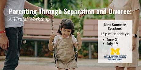 Parenting Through Separation and Divorce  Virtual Workshop - Summer 2021 tickets