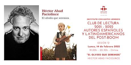 Club de lectura - Sesión 12 - Online - Hector Abad Faciolince entradas