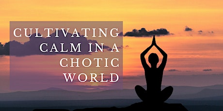 Cultivating Calm in a Chaotic World tickets