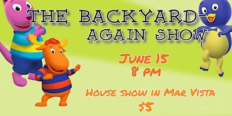 The Backyard-Again House Show (Mar Vista) tickets