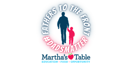 """""""FATHERS TO THE FRONT"""" Father's Day Celebration at Martha's Table! tickets"""