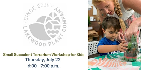 Kids Small Succulent Terrarium Workshop w/ Lakewood Plant Company tickets