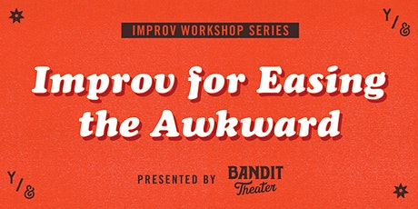 Improv For Easing the Awkward (IN-PERSON, DISTANCED WORKSHOP) tickets