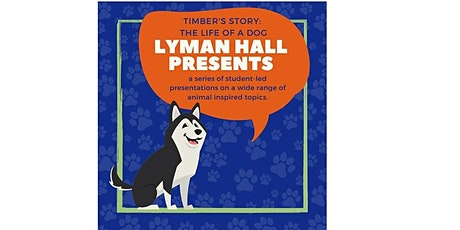 Lyman Hall Presents: Timber's Story -- The Life of a Dog tickets