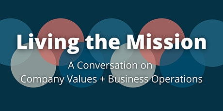Living the Mission: A Conversation on Company Values +  Business Operations tickets