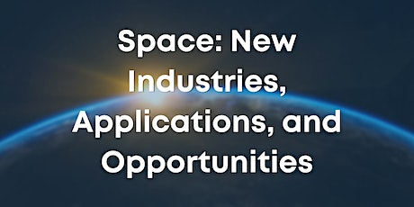 Space: New Industries, Applications, and Opportunities tickets
