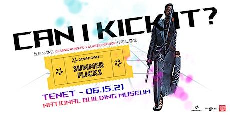 DowntownDC Summer Flicks – CAN I KICK IT?: Tenet tickets