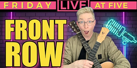 6/18 FRONT ROW FRIDAY Live @ 5 tickets