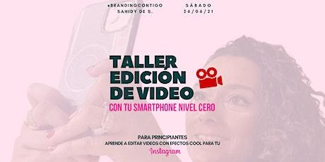 Taller Edición de video desde tu Smartphone para Principiantes tickets