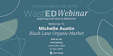 WastED Webinar #5:  Blush Lane Organic Market Edmonton tickets