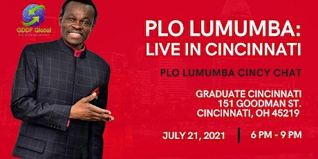 PLO Lumumba  Cincinnati Chat tickets