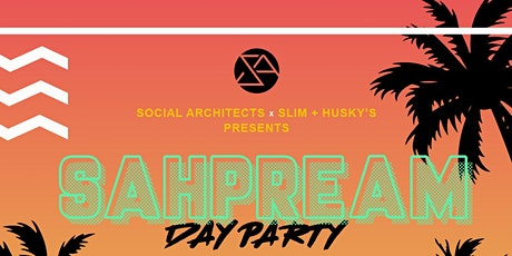 SAHPREAM Day Party by Social Architects  x  Slim + Husky's tickets