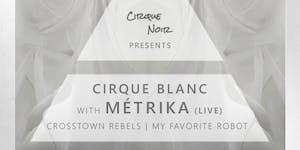 Cirque Noir presents Métrika (Live) at Cirque Blanc
