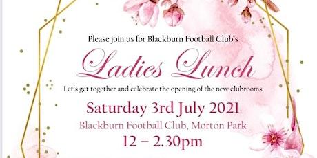 BFC LADIES LUNCH - Saturday 3rd July 2021 @ Blackburn Football Club tickets