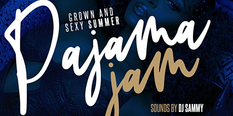 GROWN and SEXY Summer Pajama Jam tickets