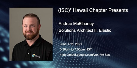 (ISC)² Hawaii Chapter June 17, 2021 -  Security with the Elastic Stack Tickets