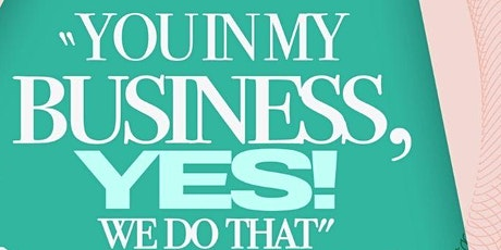 You in my Business? Yes, we do that ! tickets