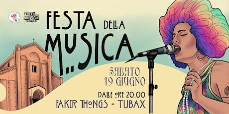 TUBAX + Fakir Thongs / Festa della Musica Nonantola biglietti