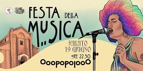 OoopopoiooO / Festa della Musica Nonantola biglietti