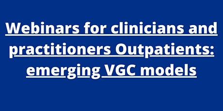 Webinars for clinicians and practitioners Outpatients: emerging VGC models tickets