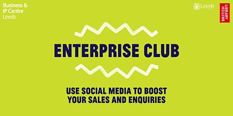 The Enterprise Club: -Use Social Media to boost your sales and enquiries . tickets