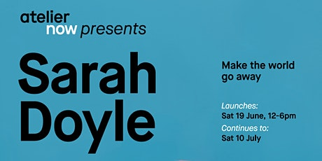 'Make the world go away' an exhibition by Sarah Doyle (Opening day booking) tickets