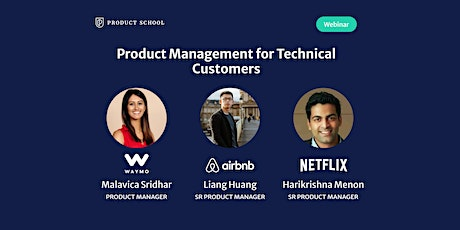 Webinar: PM for Technical Customers by Waymo, Airbnb, & Netflix Sr PMs tickets
