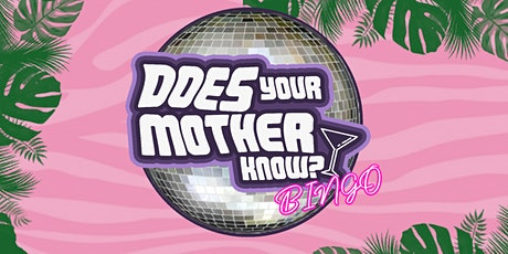 DOES YOUR MOTHER KNOW? BINGO tickets