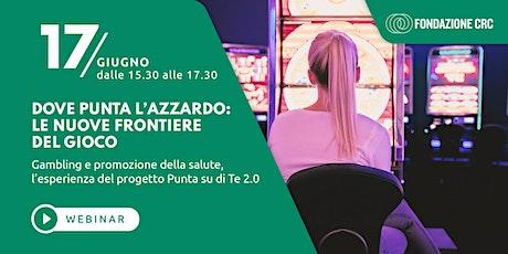 DOVE PUNTA L'AZZARDO: LE NUOVE FRONTIERE DEL GIOCO biglietti