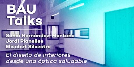 BAU Talks: El diseño de interiores desde una óptica saludable entradas