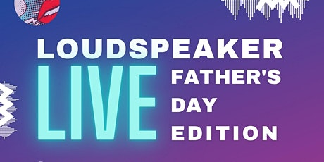 LOUDSPEAKER Live: Father's Day Edition tickets