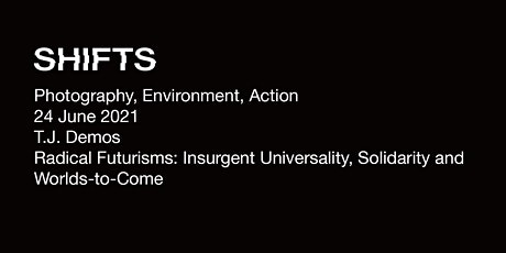 SHIFTS: Photography, Environment, Action - Lecture by T.J. Demos tickets
