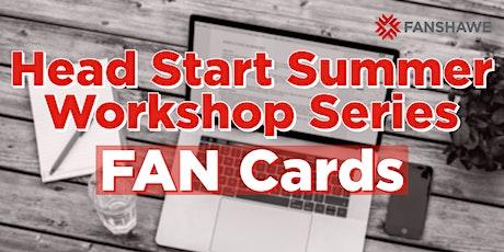 Head Start Summer Workshop Series: FAN Cards tickets