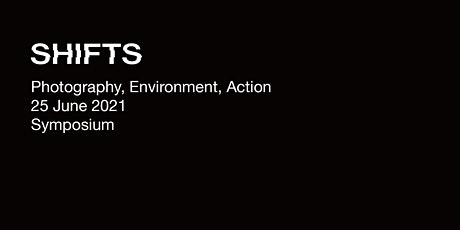 SHIFTS: Photography, Environment, Action Symposium tickets