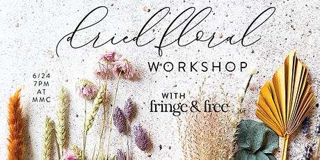 Dried Floral Workshop with Fringe and Free tickets
