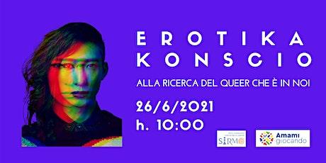Erotikakonscio - Alla ricerca del queer che è in noi biglietti