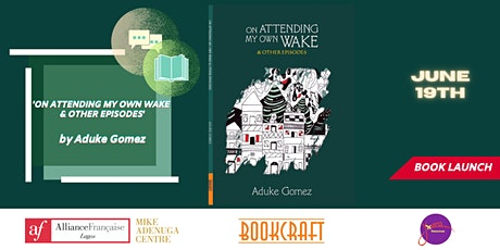AF Lagos presents: 'On Attending My Own Wake&Other Episodes' by Aduke Gomez tickets