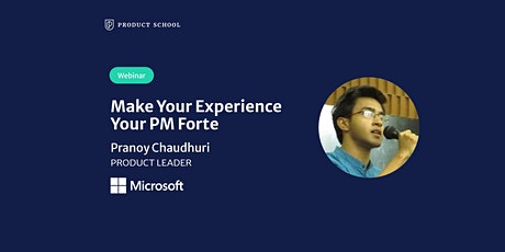 Webinar: Make Your Experience Your PM Forte by Microsoft Product Leader billets