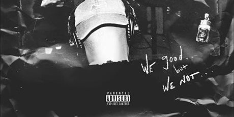 """""""We Good but We Not"""" Album Release Party tickets"""