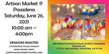 Vendors Wanted- Artisan Market @ Pasadena tickets