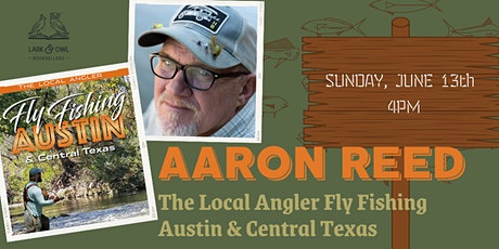 Author Aaron Reed: The Local Angler Fly Fishing Austin & Central Texas tickets
