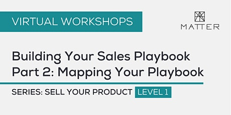 MATTER Workshop: Building Your Sales Playbook Part 2: Mapping Your Playbook tickets