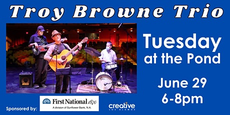 Troy Browne Trio plays Tuesday at the Pond on June 29, 2021 tickets