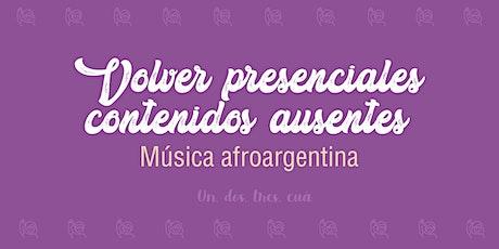 Volver presenciales contenidos ausentes: Música afroargentina boletos